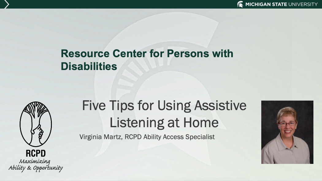 "PowerPoint slide states ""Resource Center for Persons with Disabilities"" Five Tips for Using Assistive Listening at Home. By Virginia Martz, RCPD Ability Access Specialist. A picture of Ginger is included."