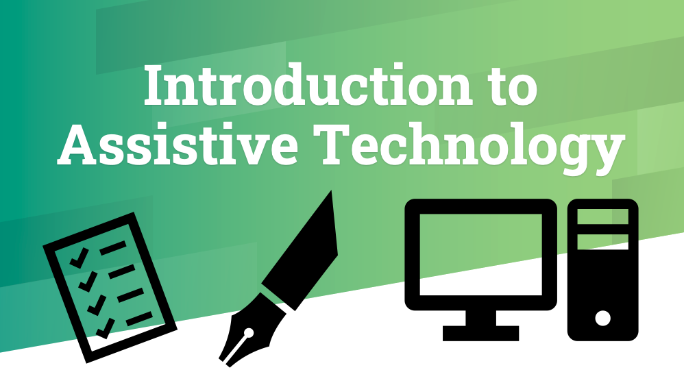 "PowerPoint slide states ""Introduction to Assistive Technology"". Includes black outlined images of a checklist, a pen, and a computer."